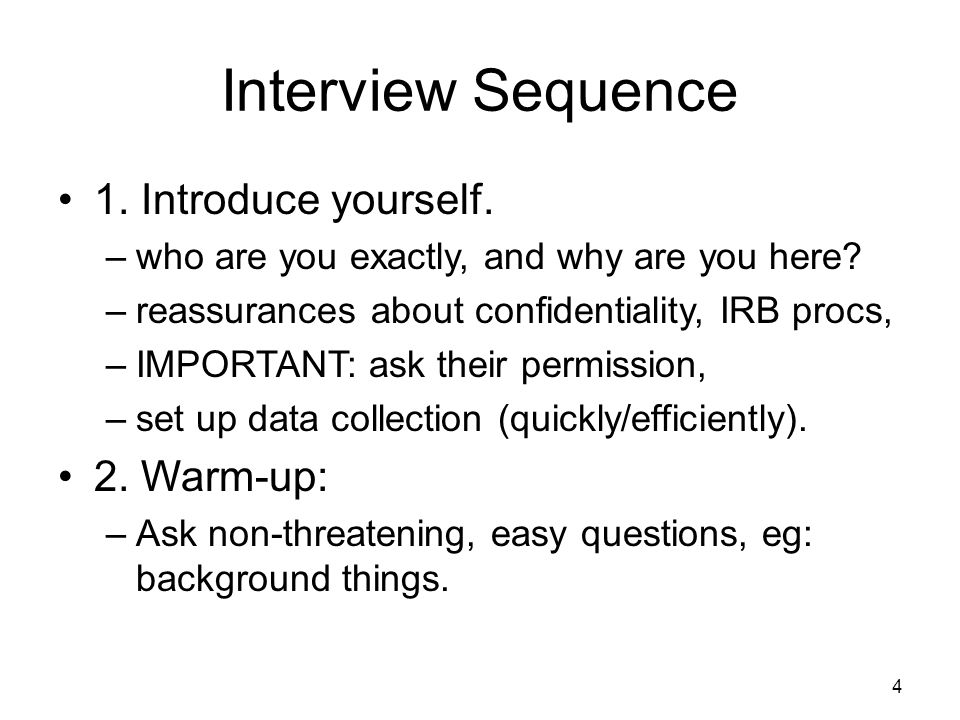 Interview Sequence 1. Introduce yourself. –who are you exactly, and why are you here.