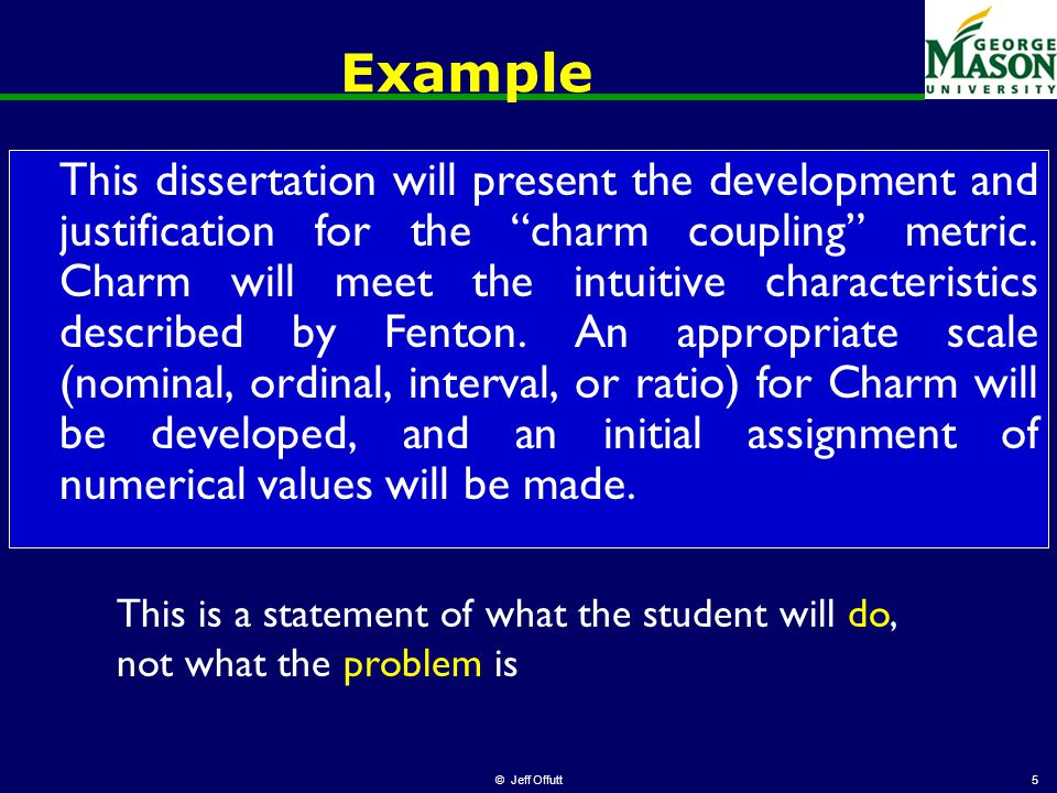 © Jeff Offutt5 Example This dissertation will present the development and justification for the charm coupling metric.