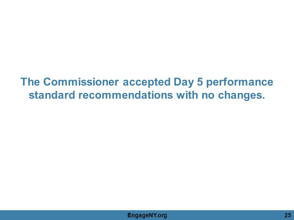 The Commissioner accepted Day 5 performance standard recommendations with no changes.