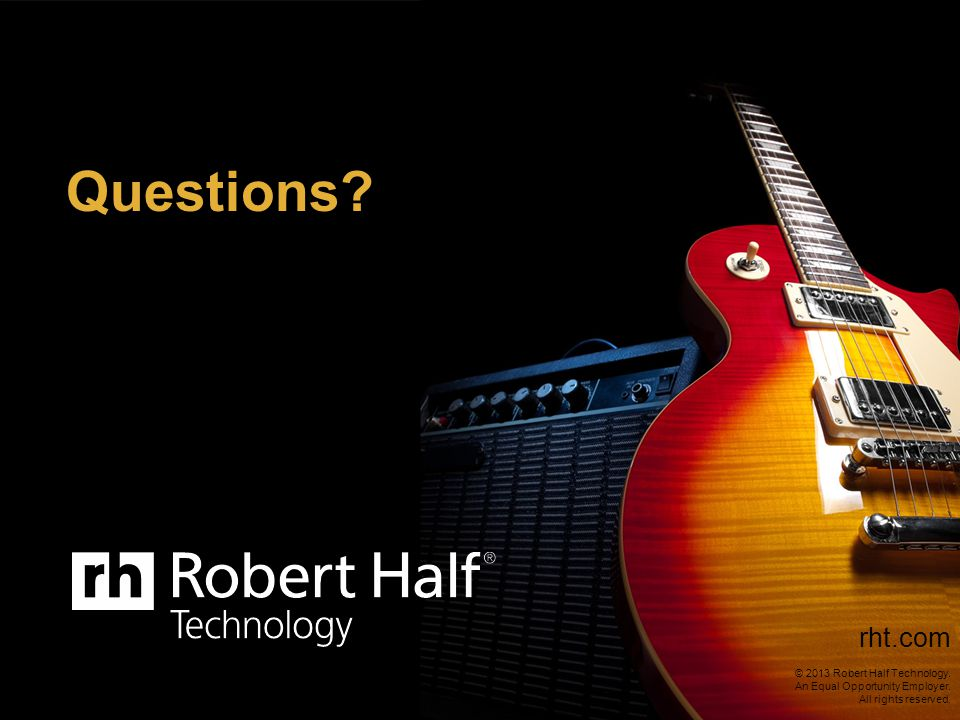 Questions. © 2012 Robert Half Technology. An Equal Opportunity Employer.