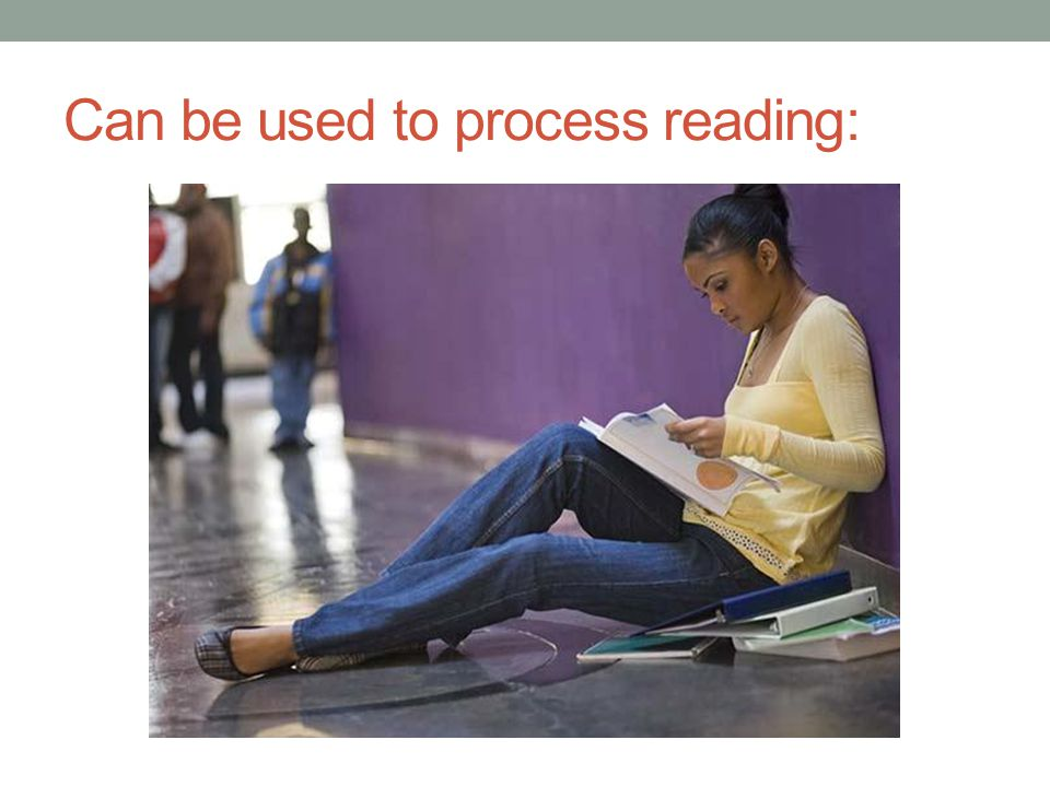 Can be used to process reading: