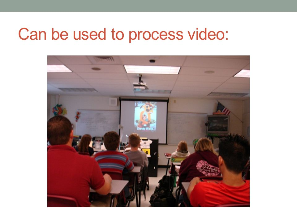 Can be used to process video:
