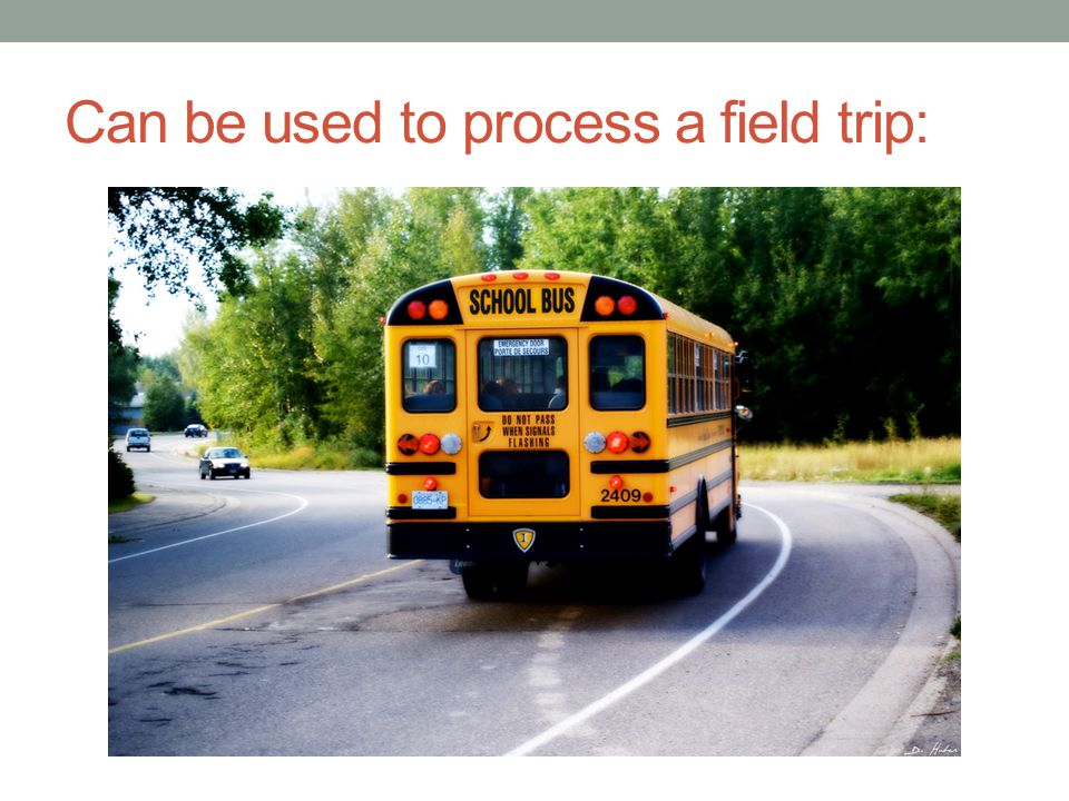 Can be used to process a field trip:
