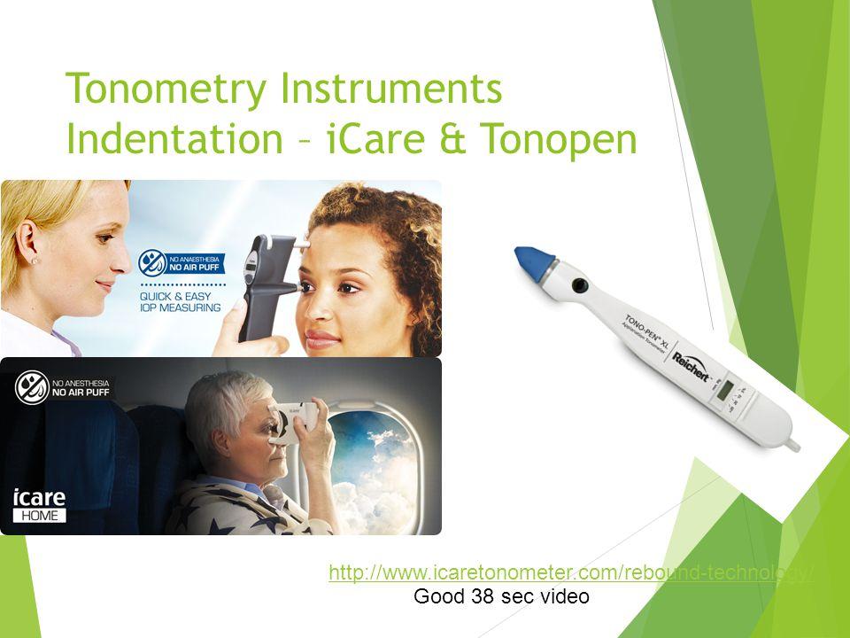 Tonometry Instruments Indentation – iCare & Tonopen http://www.icaretonometer.com/rebound-technology/ Good 38 sec video