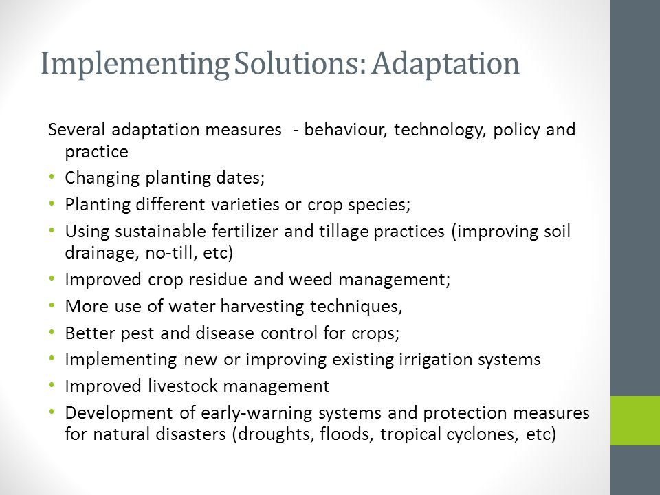Implementing Solutions: Adaptation Several adaptation measures - behaviour, technology, policy and practice Changing planting dates; Planting differen