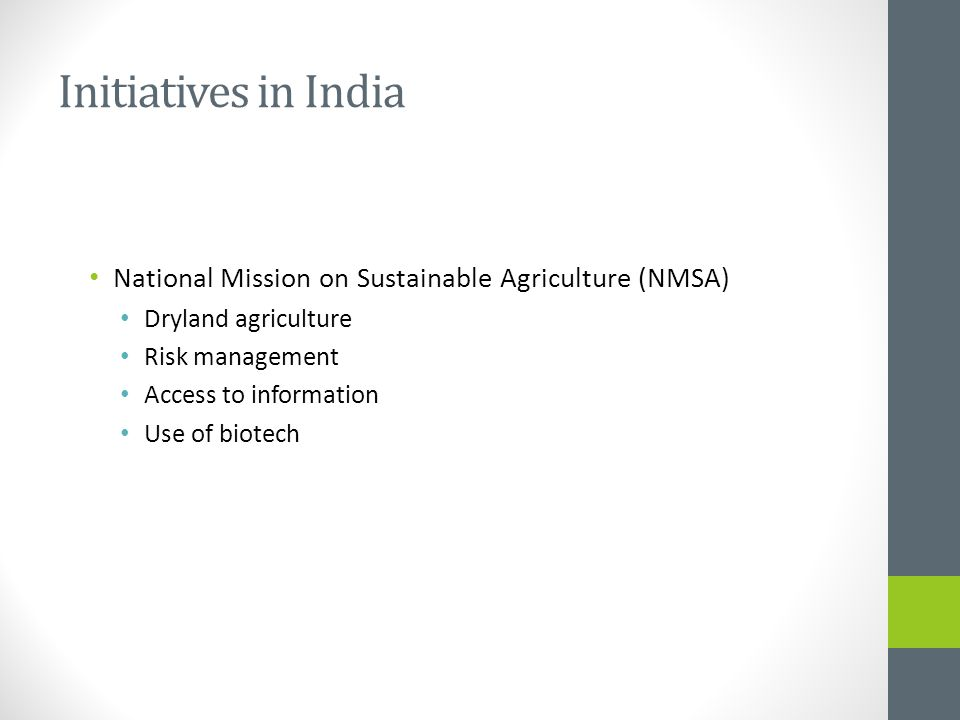 Initiatives in India National Mission on Sustainable Agriculture (NMSA) Dryland agriculture Risk management Access to information Use of biotech