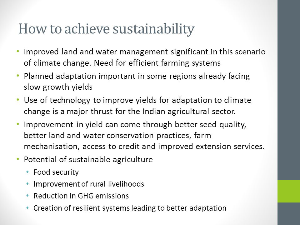 How to achieve sustainability Improved land and water management significant in this scenario of climate change. Need for efficient farming systems Pl