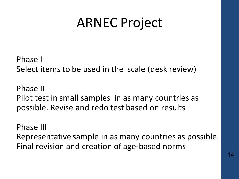 14 ARNEC Project Phase I Select items to be used in the scale (desk review) Phase II Pilot test in small samples in as many countries as possible.