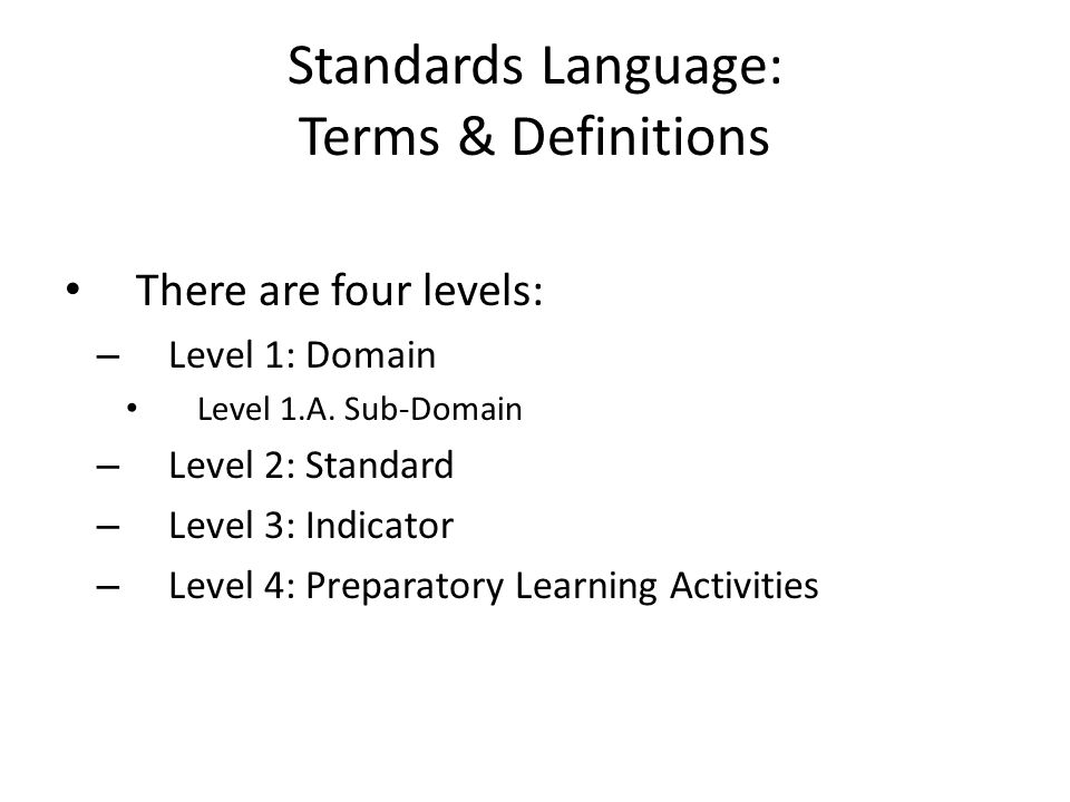 Standards Language: Terms & Definitions There are four levels: – Level 1: Domain Level 1.A.