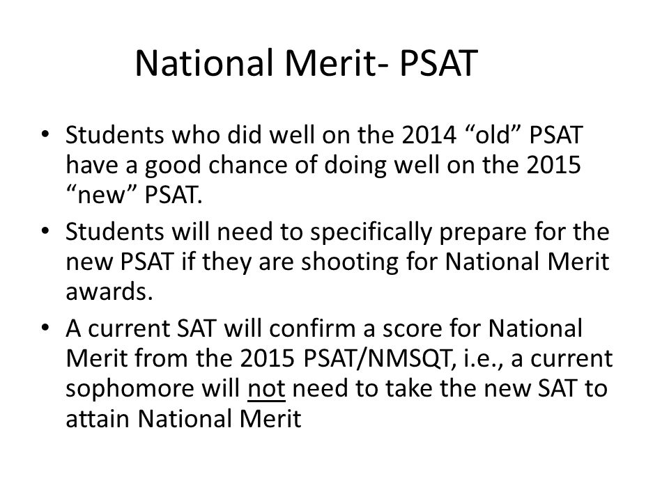 National Merit- PSAT Students who did well on the 2014 old PSAT have a good chance of doing well on the 2015 new PSAT.