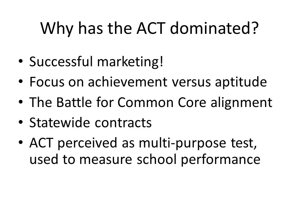 Why has the ACT dominated. Successful marketing.