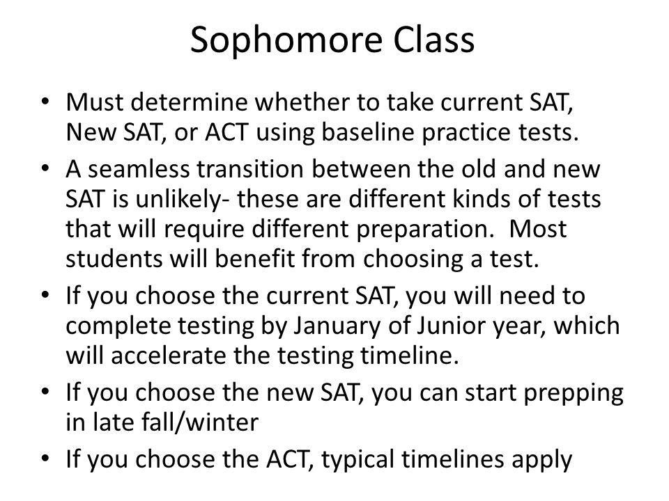 Sophomore Class Must determine whether to take current SAT, New SAT, or ACT using baseline practice tests.