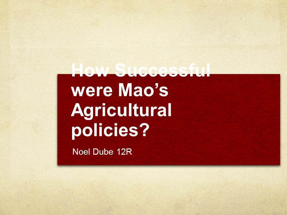 How Successful were Mao's Agricultural policies? Noel Dube 12R