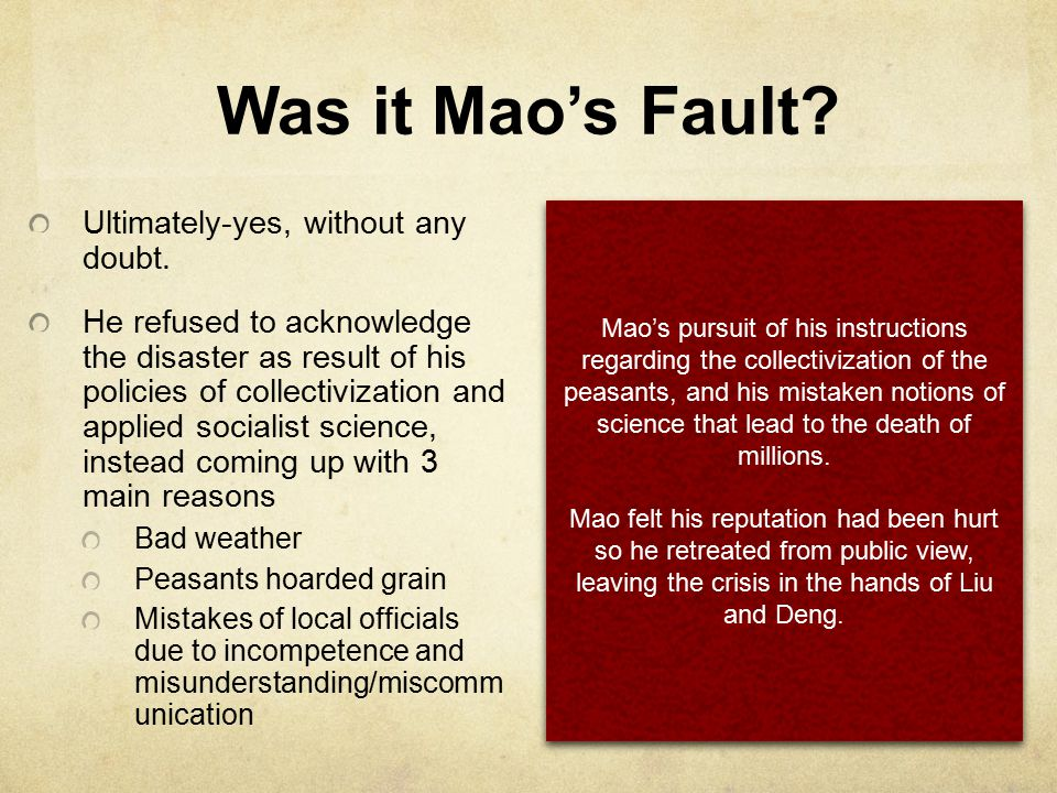 Was it Mao's Fault? Ultimately-yes, without any doubt. He refused to acknowledge the disaster as result of his policies of collectivization and applie