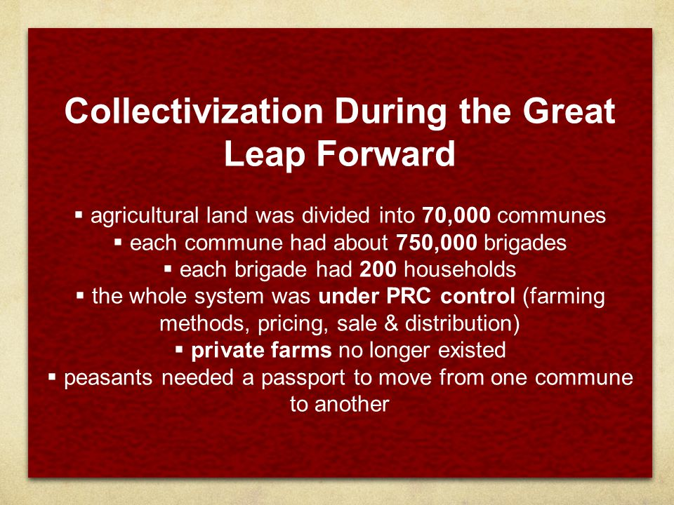 Collectivization During the Great Leap Forward  agricultural land was divided into 70,000 communes  each commune had about 750,000 brigades  each b