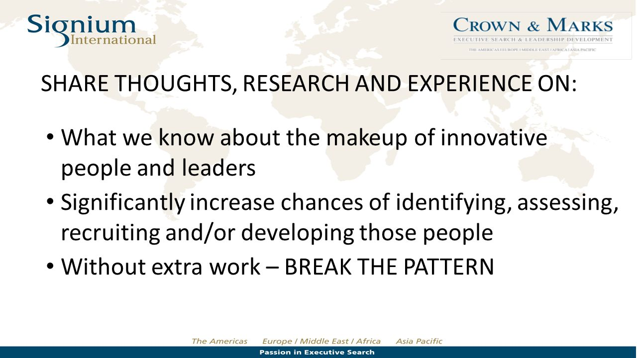 SHARE THOUGHTS, RESEARCH AND EXPERIENCE ON: What we know about the makeup of innovative people and leaders Significantly increase chances of identifyi