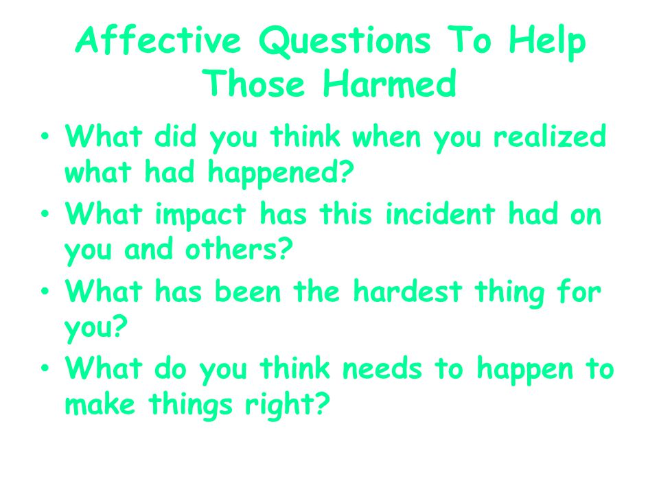 Affective Questions To Help Those Harmed What did you think when you realized what had happened.