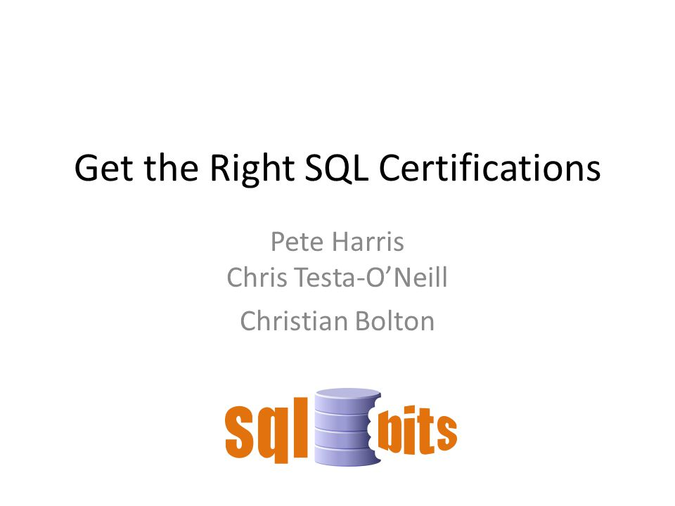 Get the Right SQL Certifications Pete Harris Chris Testa-O'Neill Christian Bolton