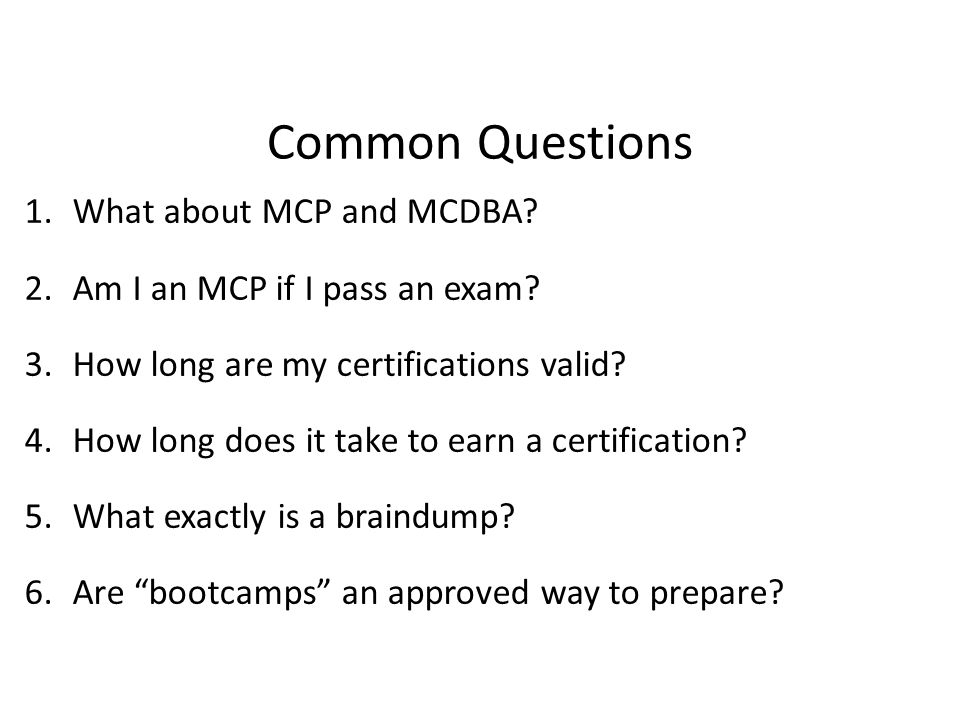 Common Questions 1.What about MCP and MCDBA. 2.Am I an MCP if I pass an exam.