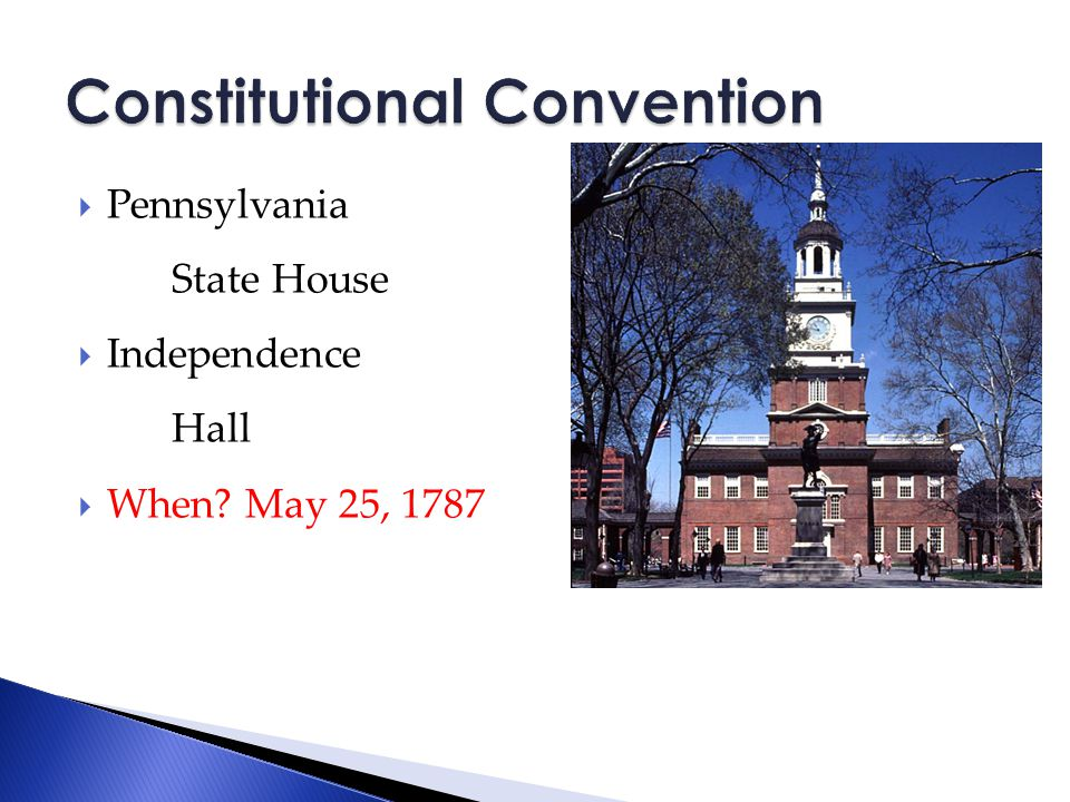  Pennsylvania State House  Independence Hall  When May 25, 1787