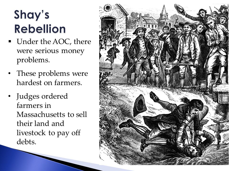  Daniel Shays led an uprising of debt ridden Massachusetts farmers against the Mass.