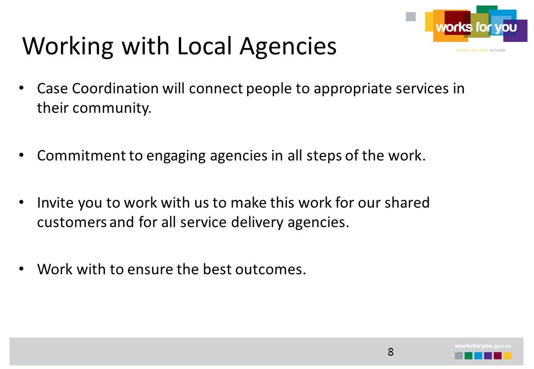 8 Working with Local Agencies Case Coordination will connect people to appropriate services in their community.