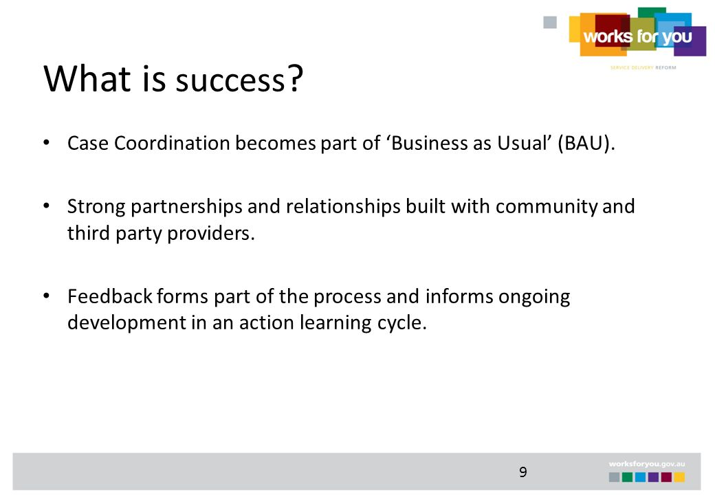 What is success . Case Coordination becomes part of 'Business as Usual' (BAU).