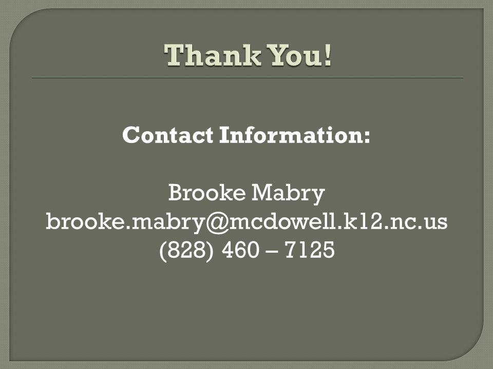 Contact Information: Brooke Mabry brooke.mabry@mcdowell.k12.nc.us (828) 460 – 7125