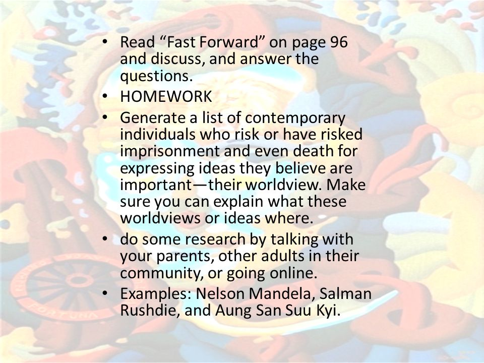 "Read ""Fast Forward"" on page 96 and discuss, and answer the questions. HOMEWORK Generate a list of contemporary individuals who risk or have risked imp"