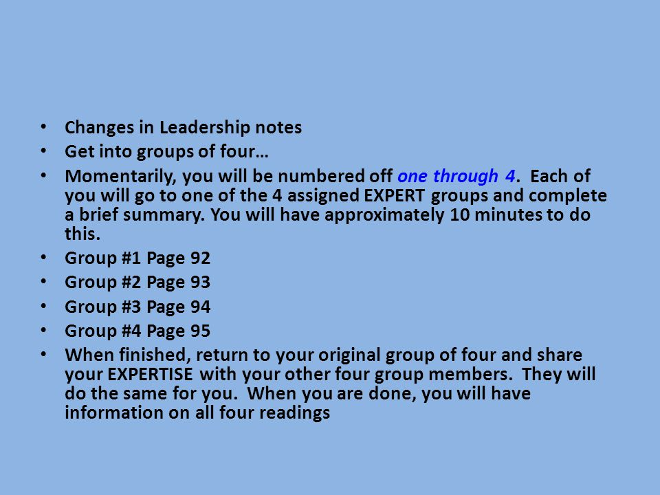 Changes in Leadership notes Get into groups of four… Momentarily, you will be numbered off one through 4. Each of you will go to one of the 4 assigned