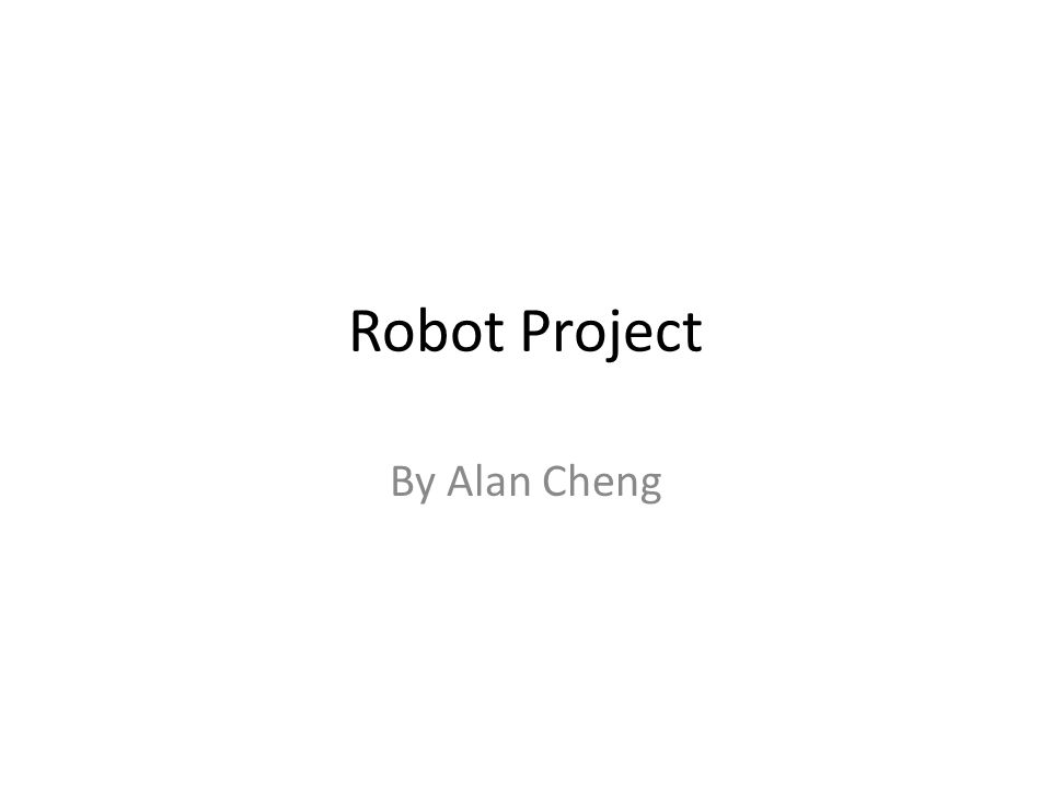 Robot Project By Alan Cheng