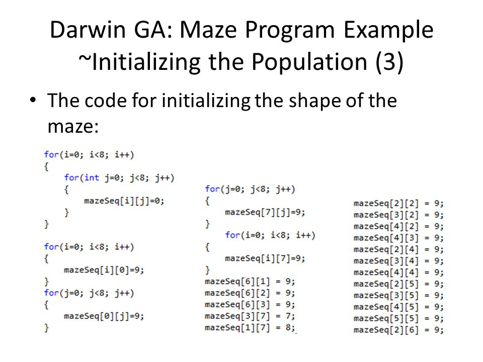 Darwin GA: Maze Program Example ~Initializing the Population (3) The code for initializing the shape of the maze: