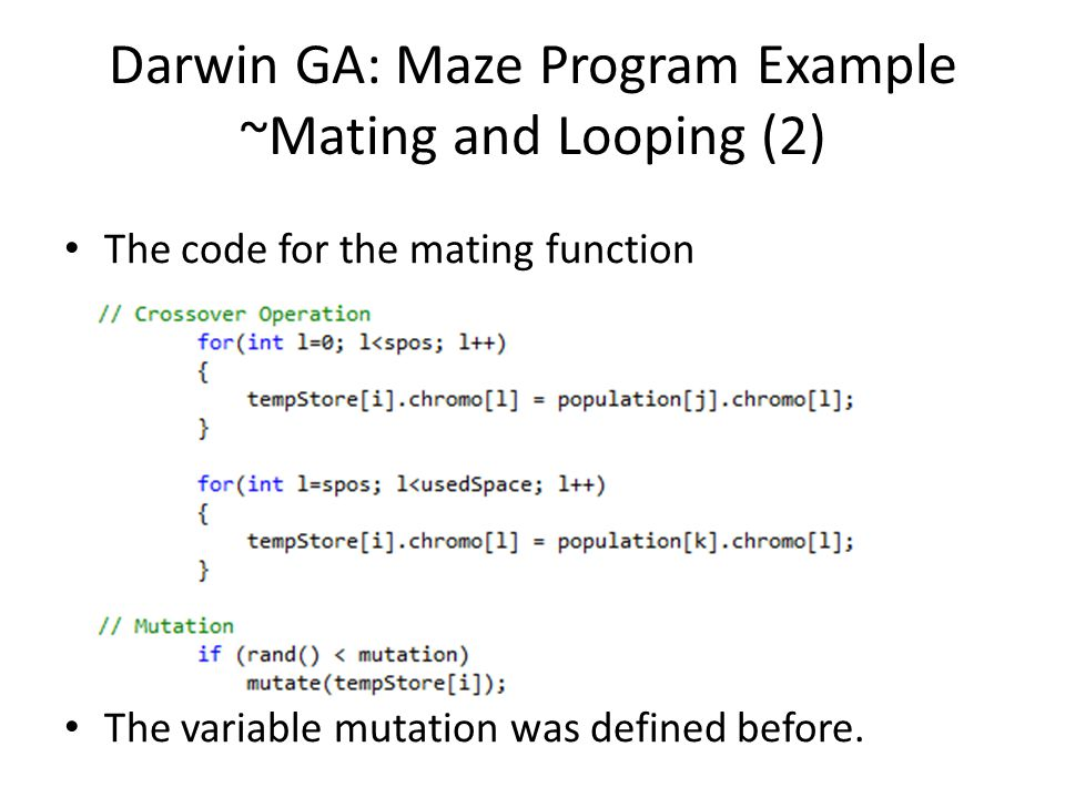 Darwin GA: Maze Program Example ~Mating and Looping (2) The code for the mating function The variable mutation was defined before.