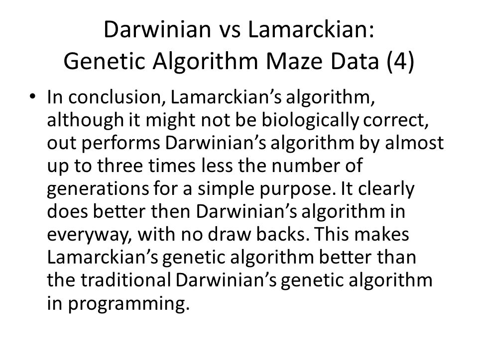 Darwinian vs Lamarckian: Genetic Algorithm Maze Data (4) In conclusion, Lamarckian's algorithm, although it might not be biologically correct, out per