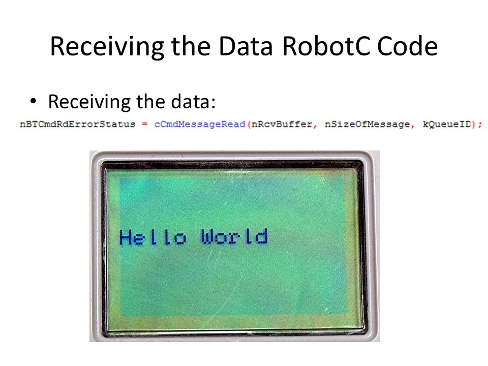 Receiving the Data RobotC Code Receiving the data: