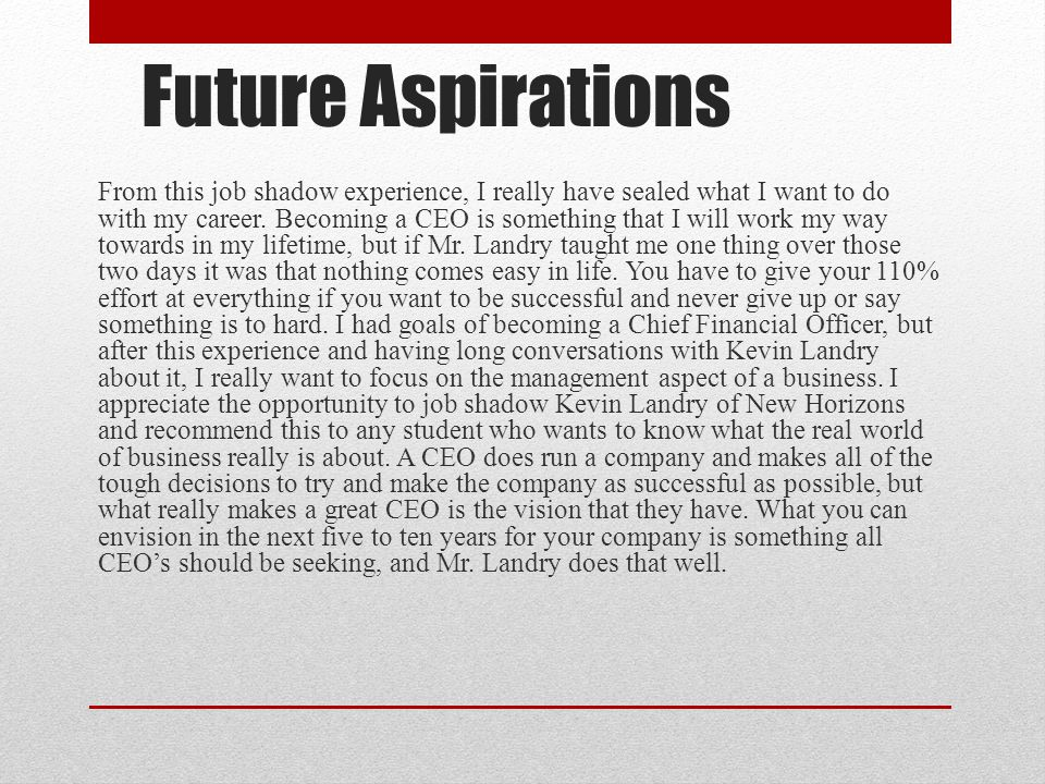 Future Aspirations From this job shadow experience, I really have sealed what I want to do with my career.