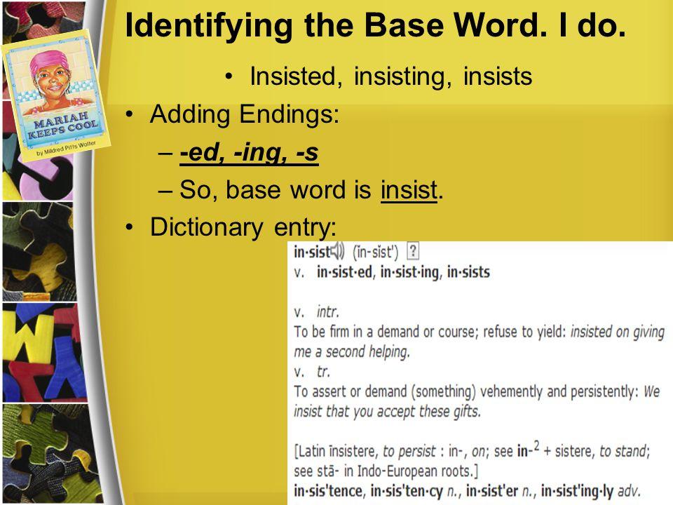 Identifying the Base Word. I do.