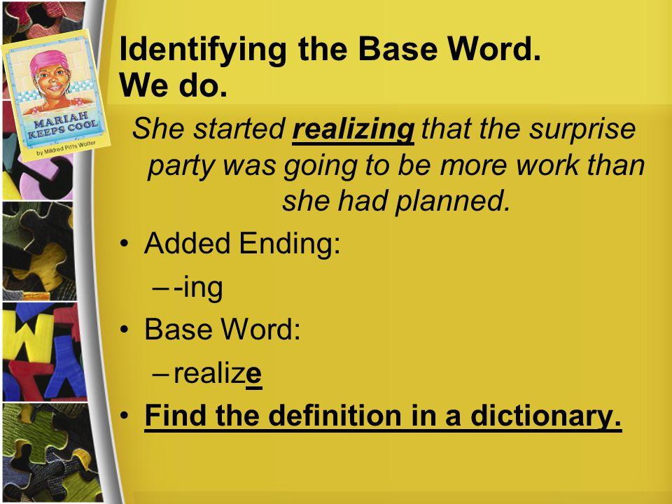 Identifying the Base Word. We do.
