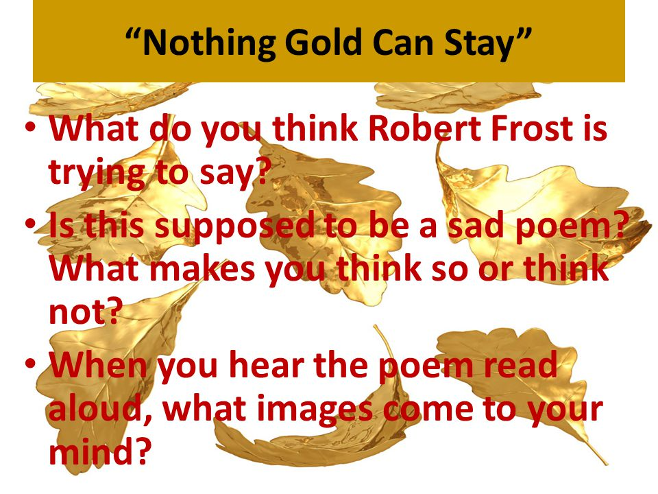Nothing Gold Can Stay What do you think Robert Frost is trying to say.