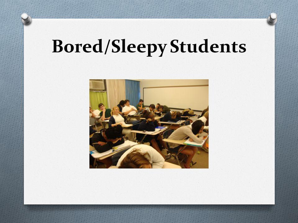 Bored/Sleepy Students