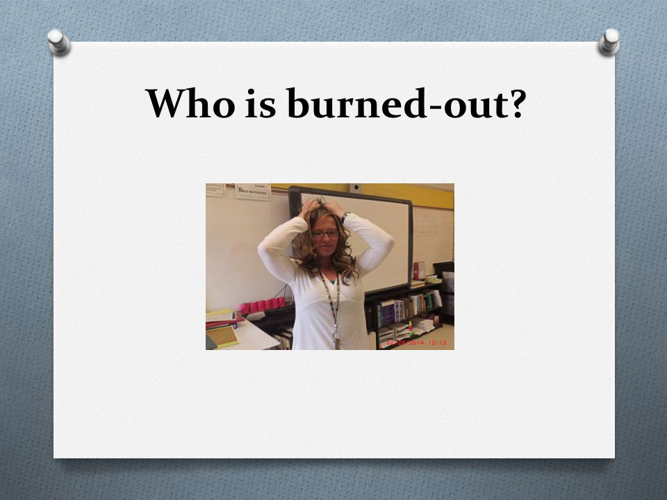 Who is burned-out
