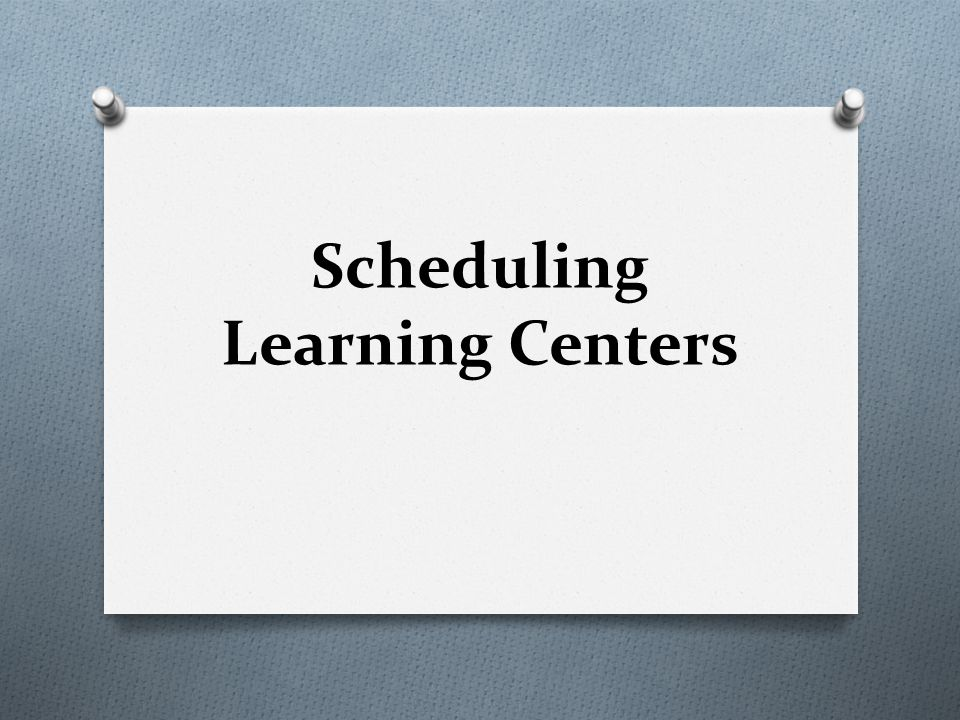 Scheduling Learning Centers