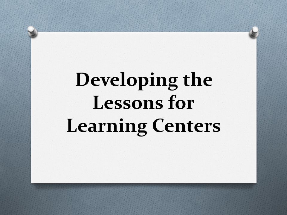 Developing the Lessons for Learning Centers