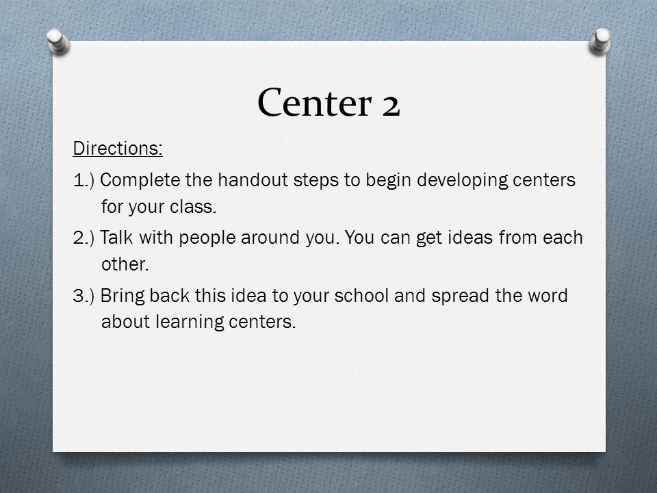 Center 2 Directions: 1.) Complete the handout steps to begin developing centers for your class.