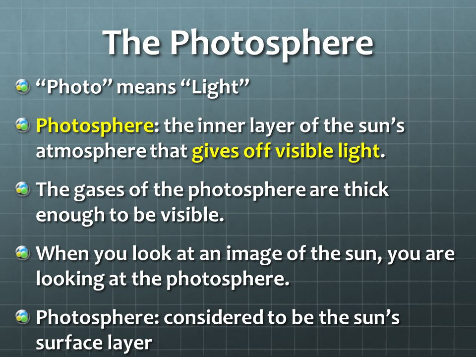 The Photosphere Photo means Light Photosphere: the inner layer of the sun's atmosphere that gives off visible light.