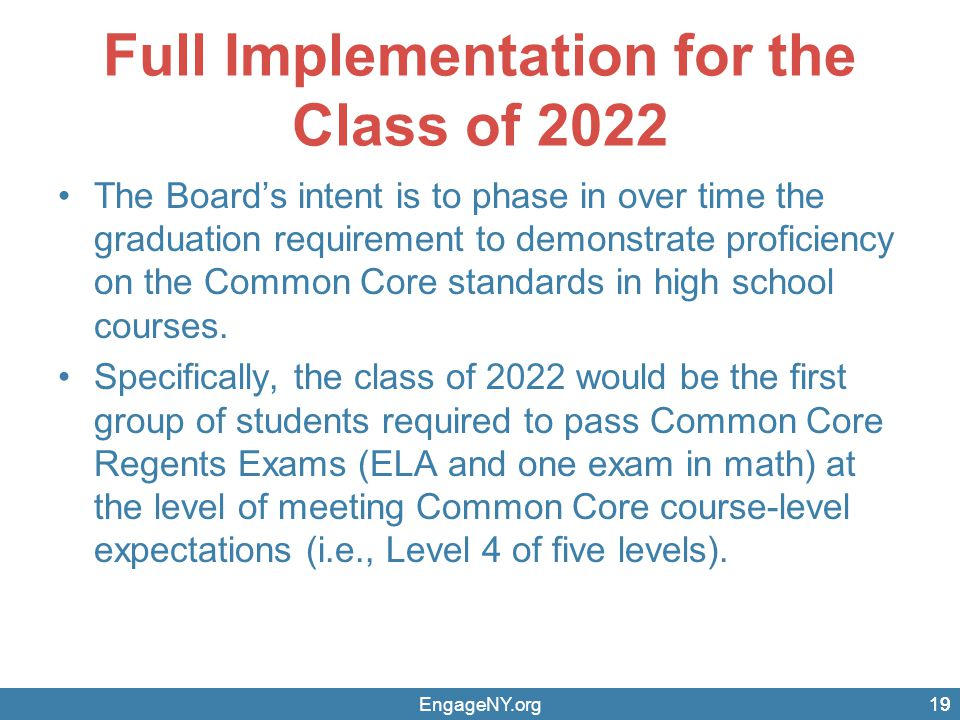 Full Implementation for the Class of 2022 The Board's intent is to phase in over time the graduation requirement to demonstrate proficiency on the Com
