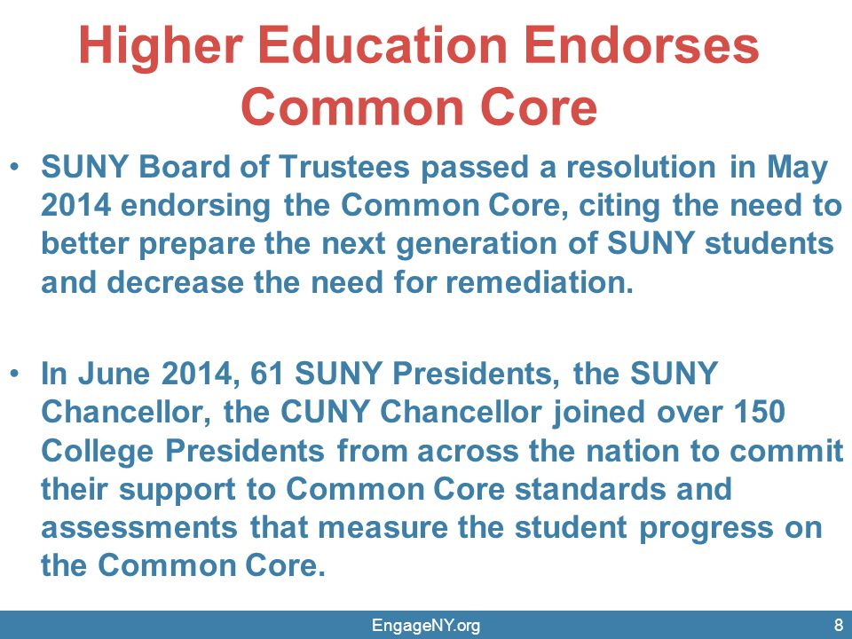 Higher Education Endorses Common Core SUNY Board of Trustees passed a resolution in May 2014 endorsing the Common Core, citing the need to better prep