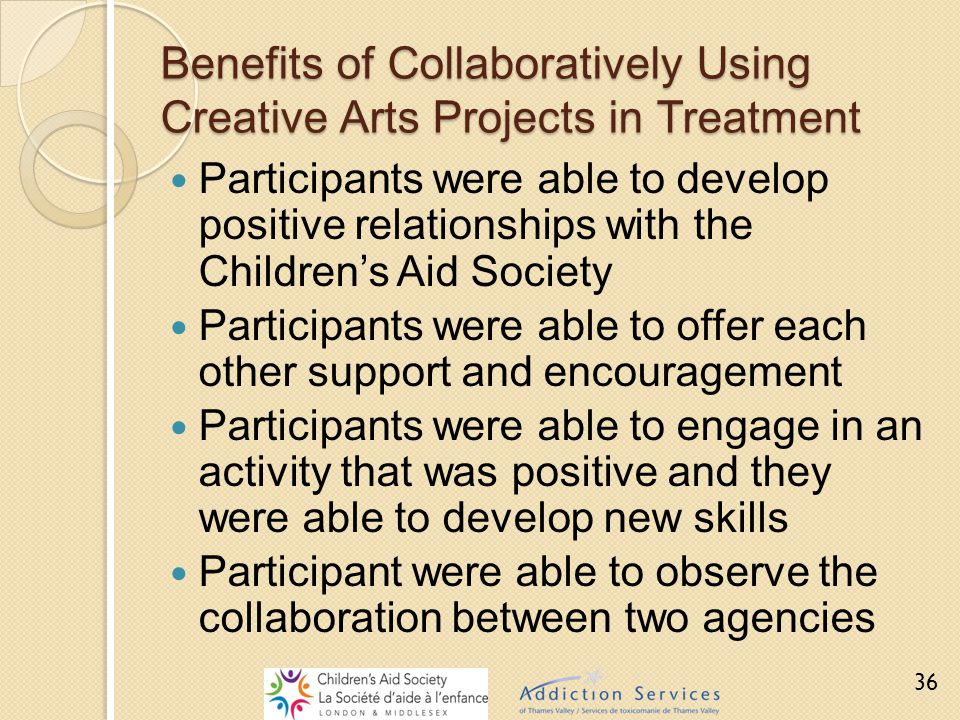 Benefits of Collaboratively Using Creative Arts Projects in Treatment Participants were able to develop positive relationships with the Children's Aid