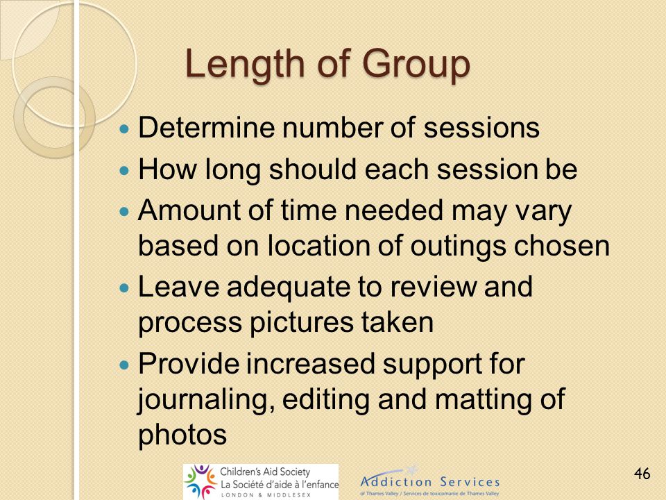 Length of Group Determine number of sessions How long should each session be Amount of time needed may vary based on location of outings chosen Leave