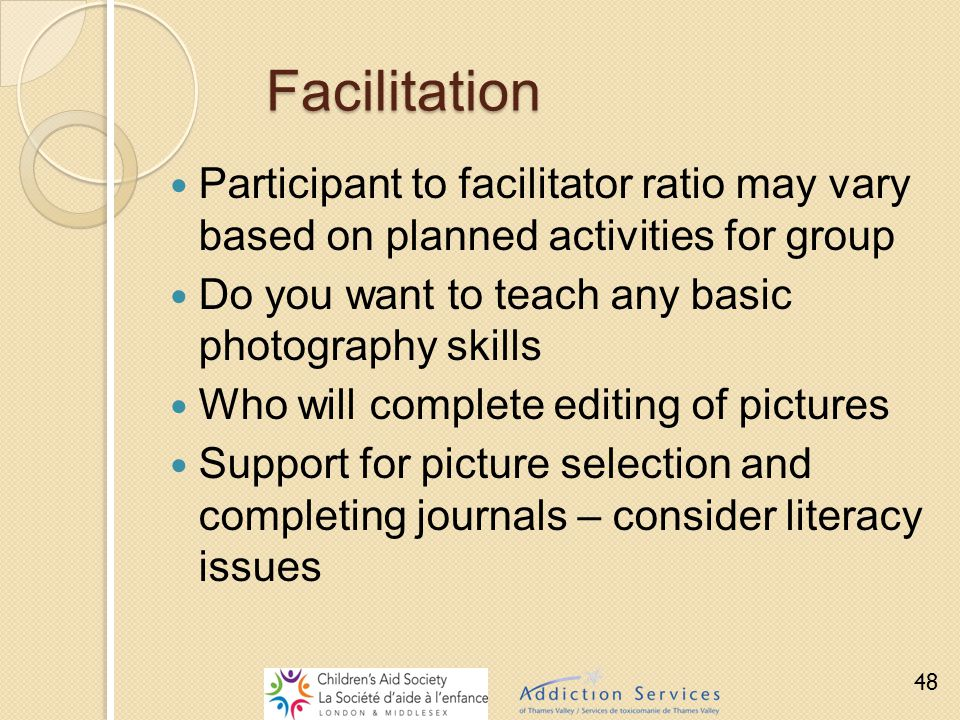 Facilitation Participant to facilitator ratio may vary based on planned activities for group Do you want to teach any basic photography skills Who wil